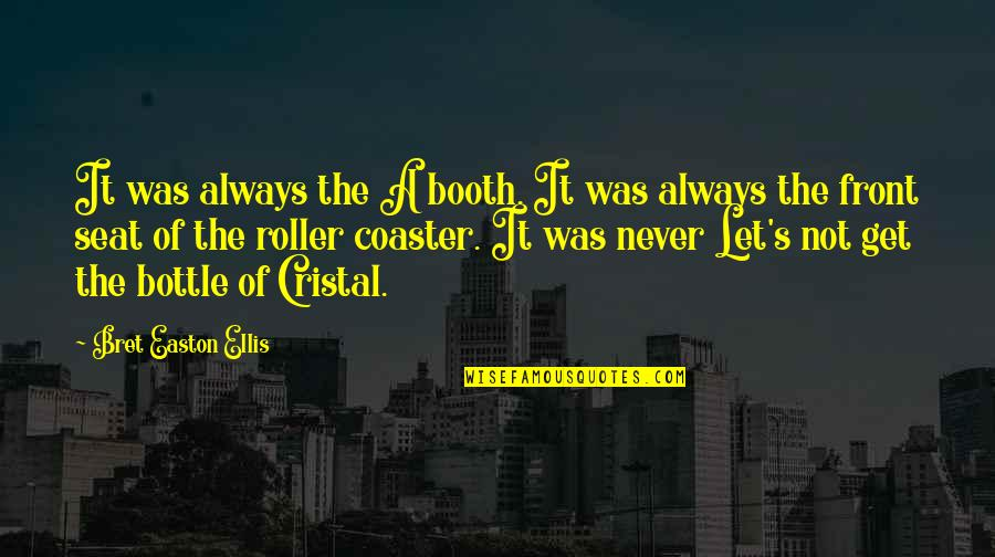 Cristal Quotes By Bret Easton Ellis: It was always the A booth. It was