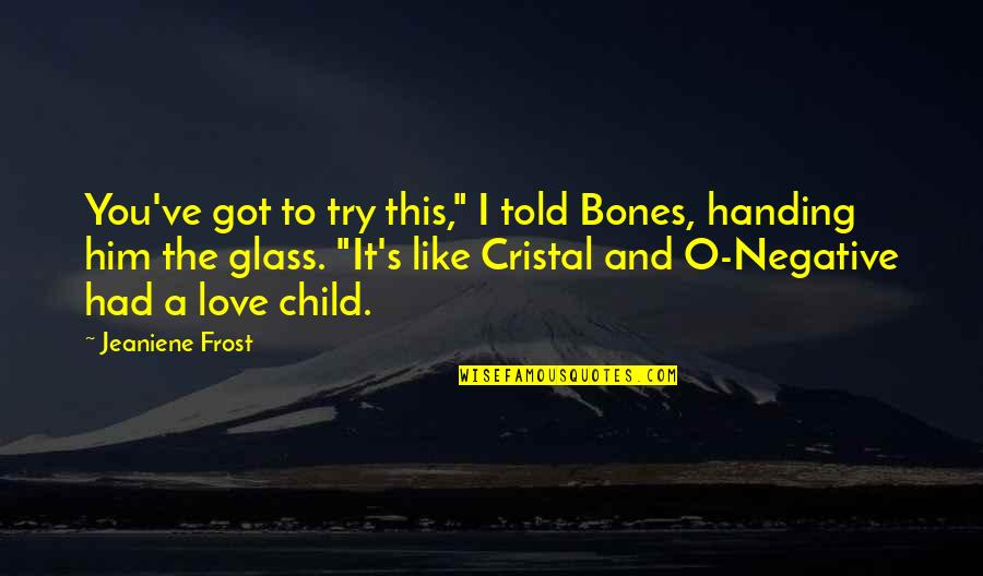"""Cristal Quotes By Jeaniene Frost: You've got to try this,"""" I told Bones,"""