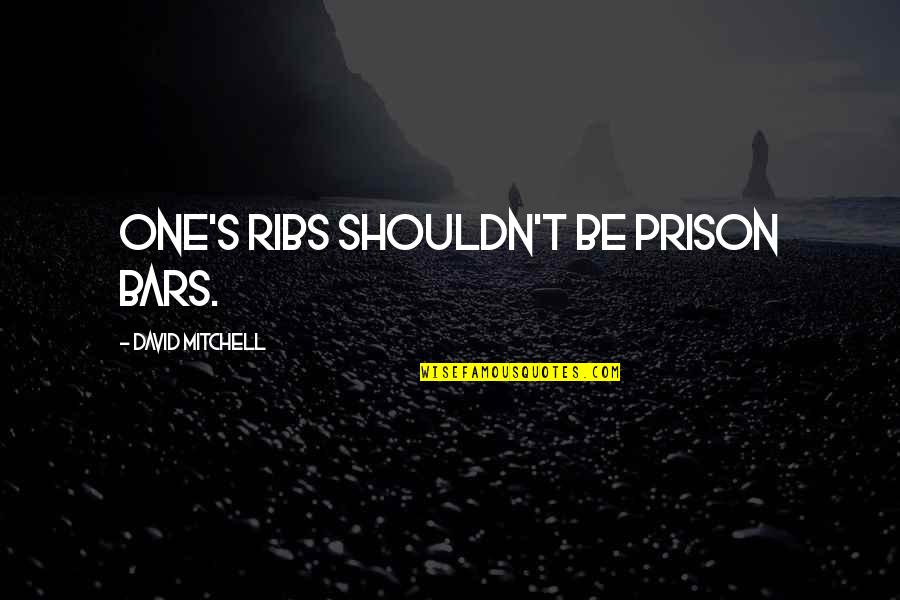 Cristina And Meredith Quotes By David Mitchell: One's ribs shouldn't be prison bars.