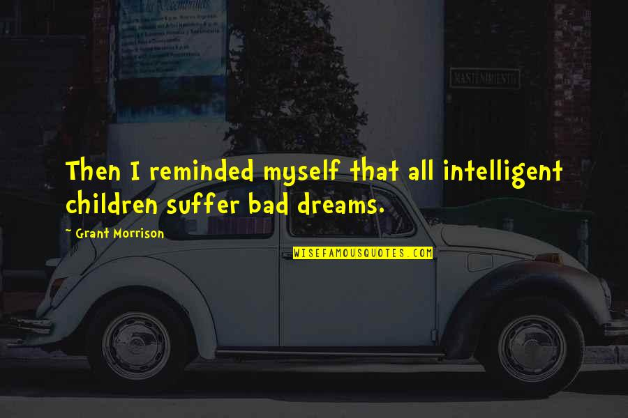 Cristina And Meredith Quotes By Grant Morrison: Then I reminded myself that all intelligent children
