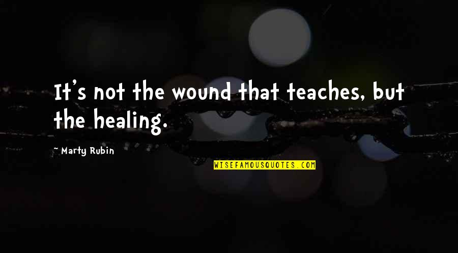 Cristina And Meredith Quotes By Marty Rubin: It's not the wound that teaches, but the