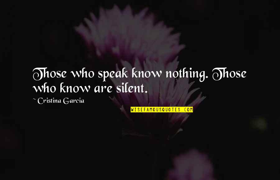 Cristina Quotes By Cristina Garcia: Those who speak know nothing. Those who know