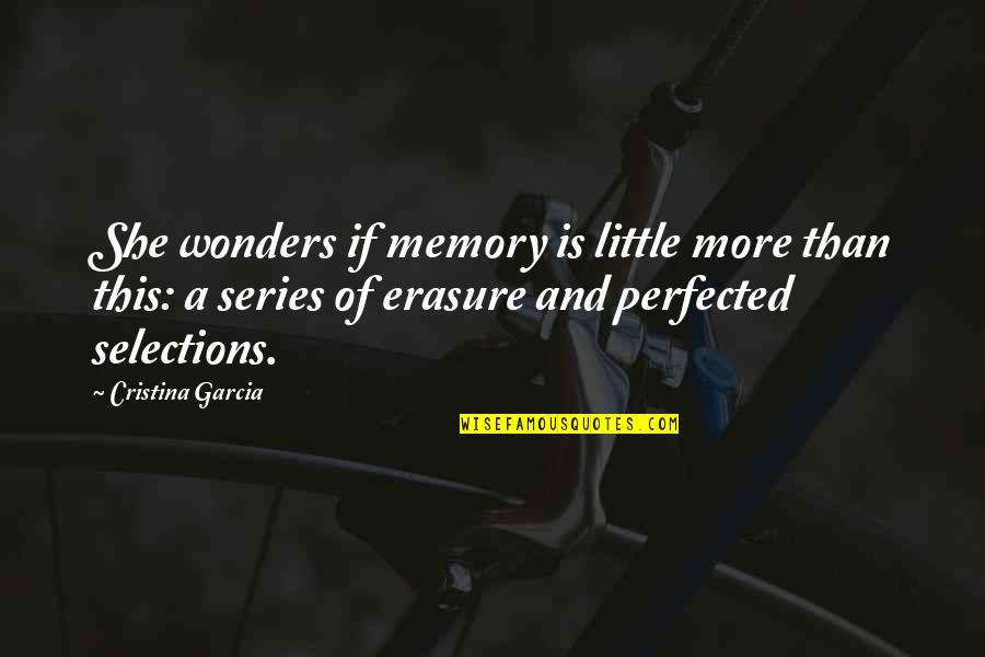 Cristina Quotes By Cristina Garcia: She wonders if memory is little more than