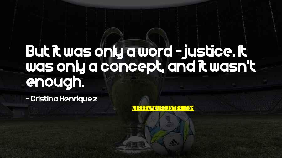 Cristina Quotes By Cristina Henriquez: But it was only a word - justice.