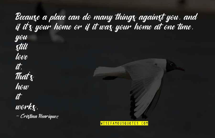 Cristina Quotes By Cristina Henriquez: Because a place can do many things against