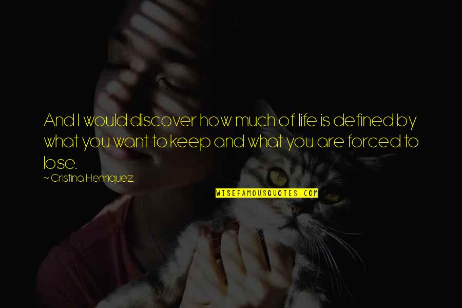 Cristina Quotes By Cristina Henriquez: And I would discover how much of life