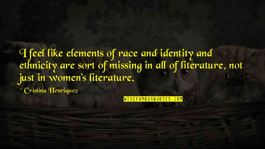 Cristina Quotes By Cristina Henriquez: I feel like elements of race and identity