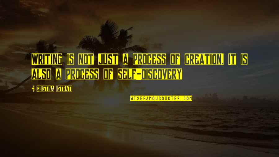 Cristina Quotes By Cristina Istrati: Writing is not just a process of creation.