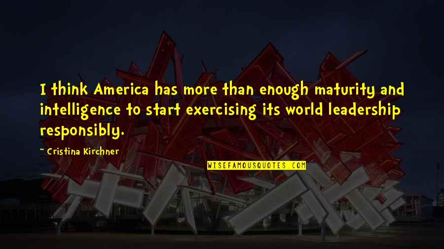 Cristina Quotes By Cristina Kirchner: I think America has more than enough maturity