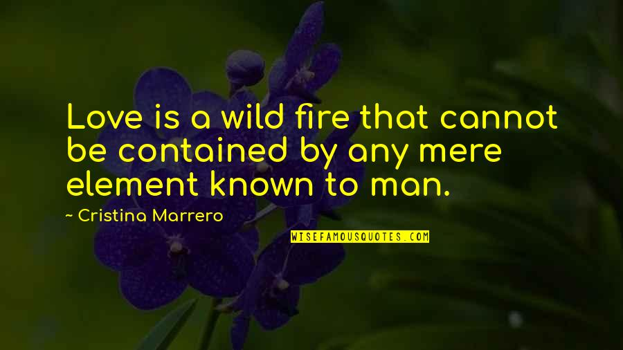 Cristina Quotes By Cristina Marrero: Love is a wild fire that cannot be