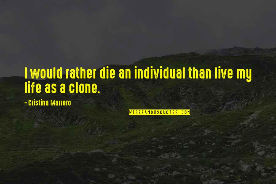 Cristina Quotes By Cristina Marrero: I would rather die an individual than live