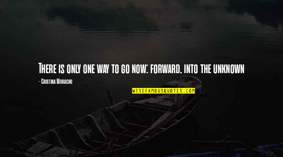 Cristina Quotes By Cristina Moracho: There is only one way to go now: