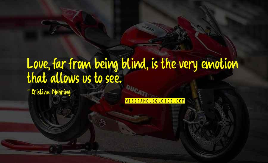 Cristina Quotes By Cristina Nehring: Love, far from being blind, is the very