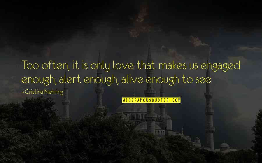 Cristina Quotes By Cristina Nehring: Too often, it is only love that makes
