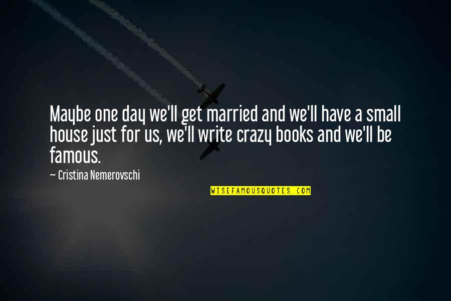 Cristina Quotes By Cristina Nemerovschi: Maybe one day we'll get married and we'll
