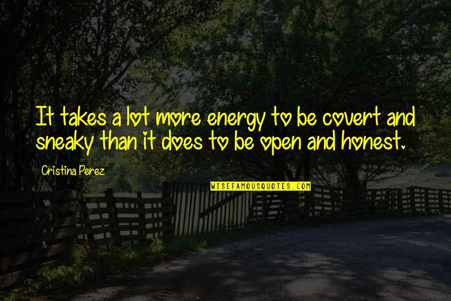 Cristina Quotes By Cristina Perez: It takes a lot more energy to be