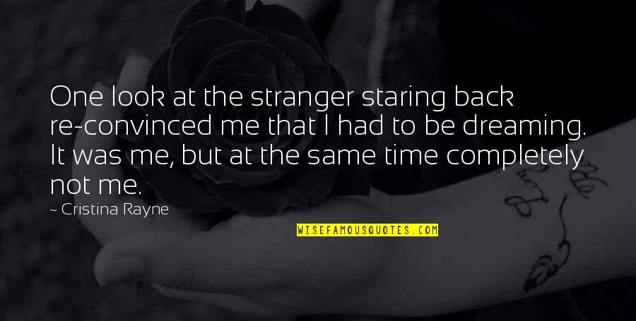 Cristina Quotes By Cristina Rayne: One look at the stranger staring back re-convinced