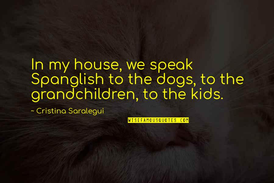 Cristina Quotes By Cristina Saralegui: In my house, we speak Spanglish to the