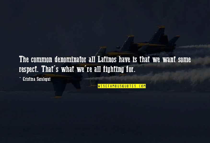 Cristina Quotes By Cristina Saralegui: The common denominator all Latinos have is that