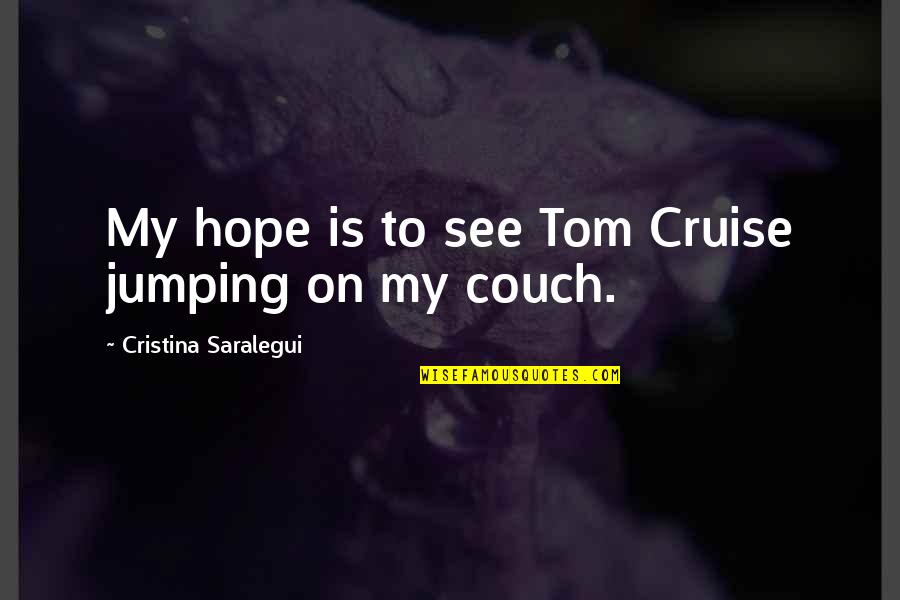 Cristina Quotes By Cristina Saralegui: My hope is to see Tom Cruise jumping