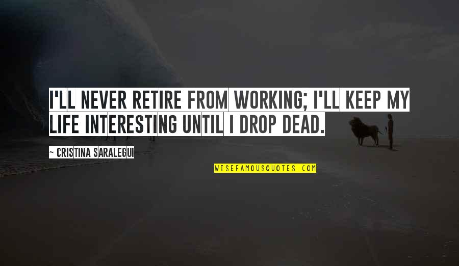 Cristina Quotes By Cristina Saralegui: I'll never retire from working; I'll keep my