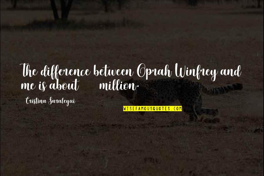 Cristina Quotes By Cristina Saralegui: The difference between Oprah Winfrey and me is