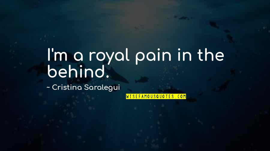 Cristina Quotes By Cristina Saralegui: I'm a royal pain in the behind.