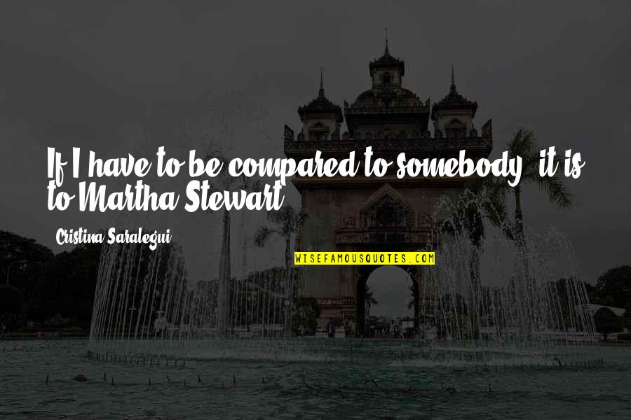 Cristina Quotes By Cristina Saralegui: If I have to be compared to somebody,