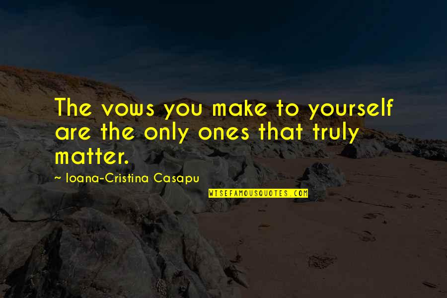 Cristina Quotes By Ioana-Cristina Casapu: The vows you make to yourself are the