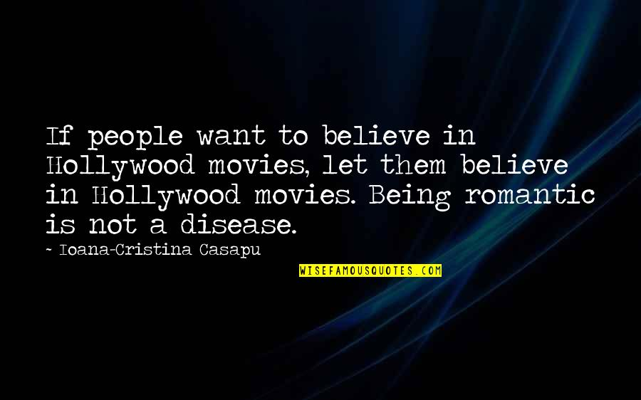 Cristina Quotes By Ioana-Cristina Casapu: If people want to believe in Hollywood movies,