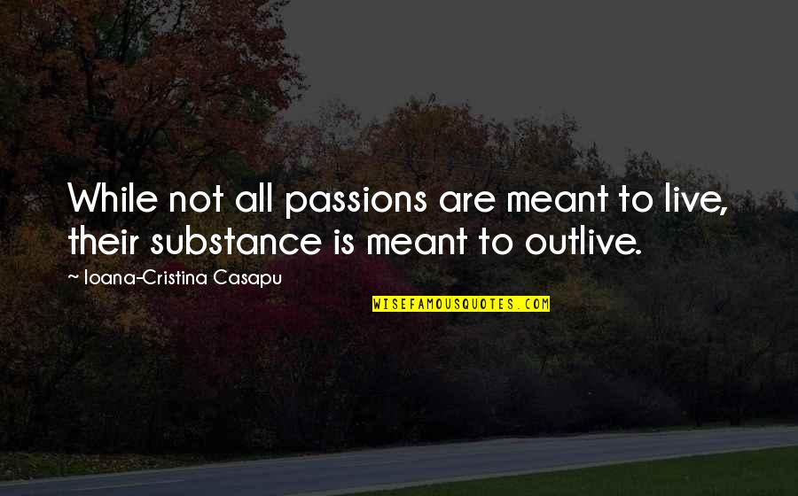 Cristina Quotes By Ioana-Cristina Casapu: While not all passions are meant to live,