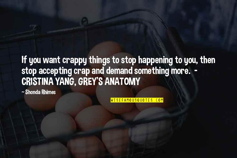 Cristina Quotes By Shonda Rhimes: If you want crappy things to stop happening