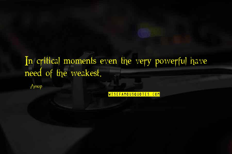 Critical Quotes By Aesop: In critical moments even the very powerful have