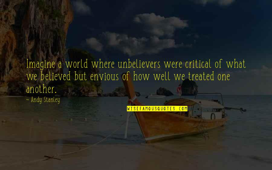 Critical Quotes By Andy Stanley: Imagine a world where unbelievers were critical of