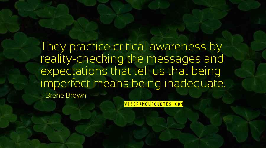 Critical Quotes By Brene Brown: They practice critical awareness by reality-checking the messages