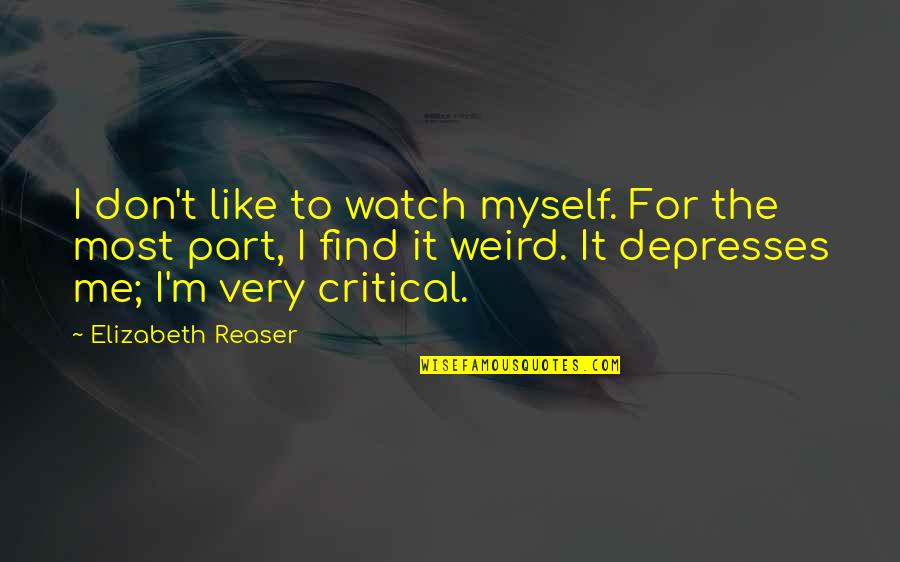 Critical Quotes By Elizabeth Reaser: I don't like to watch myself. For the