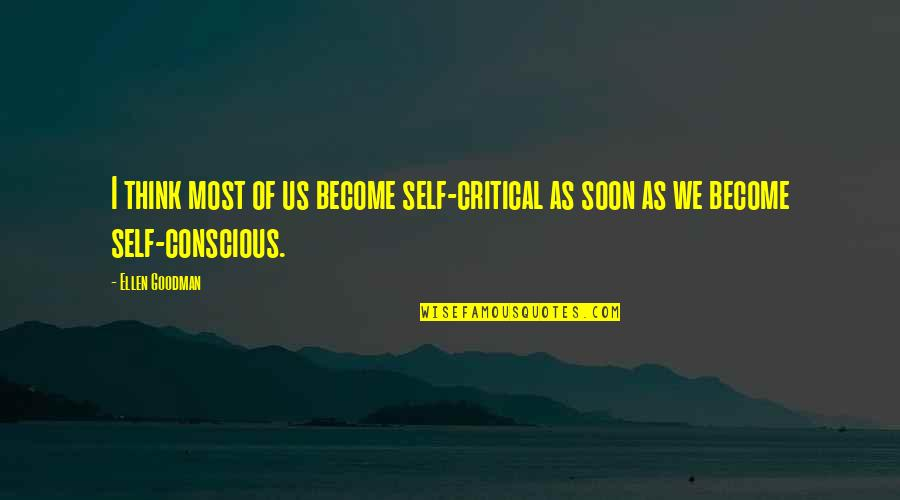 Critical Quotes By Ellen Goodman: I think most of us become self-critical as