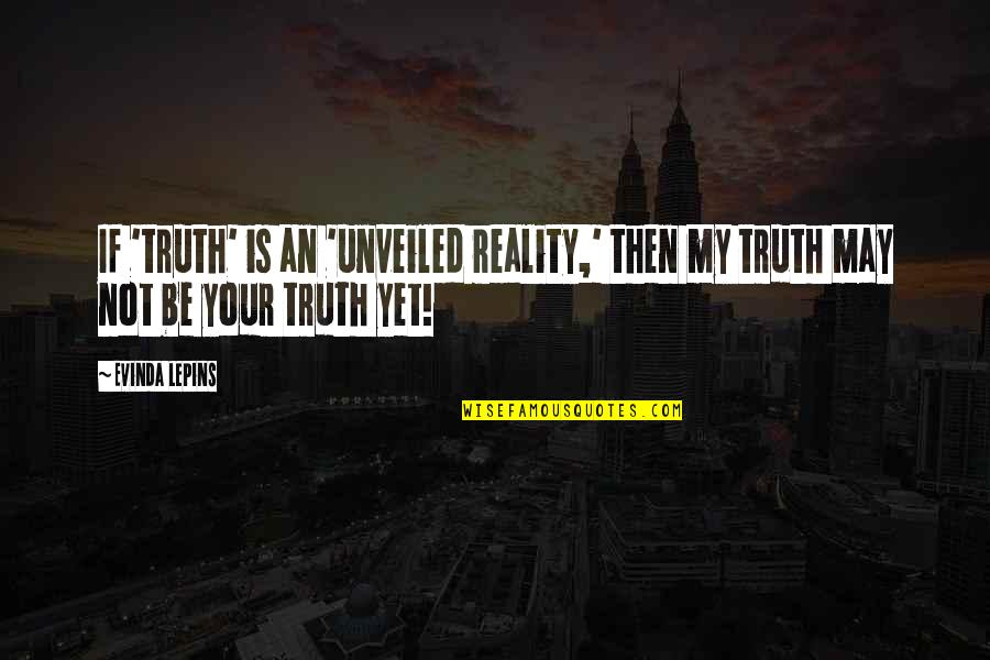 Critical Quotes By Evinda Lepins: If 'truth' is an 'unveiled reality,' then my