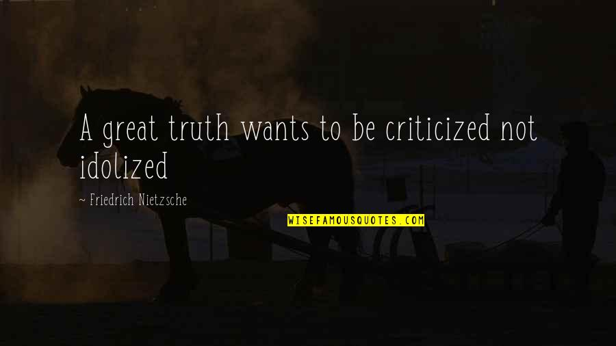 Critical Quotes By Friedrich Nietzsche: A great truth wants to be criticized not