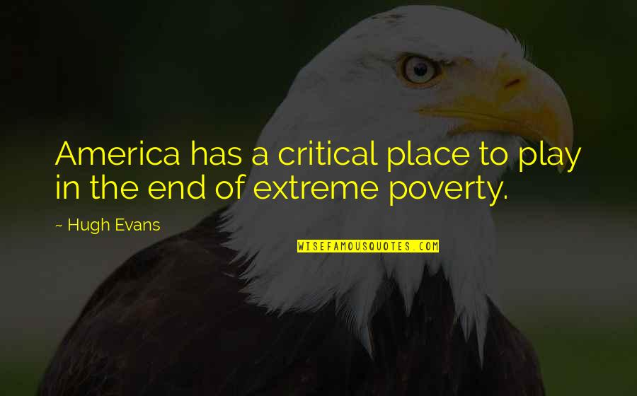 Critical Quotes By Hugh Evans: America has a critical place to play in
