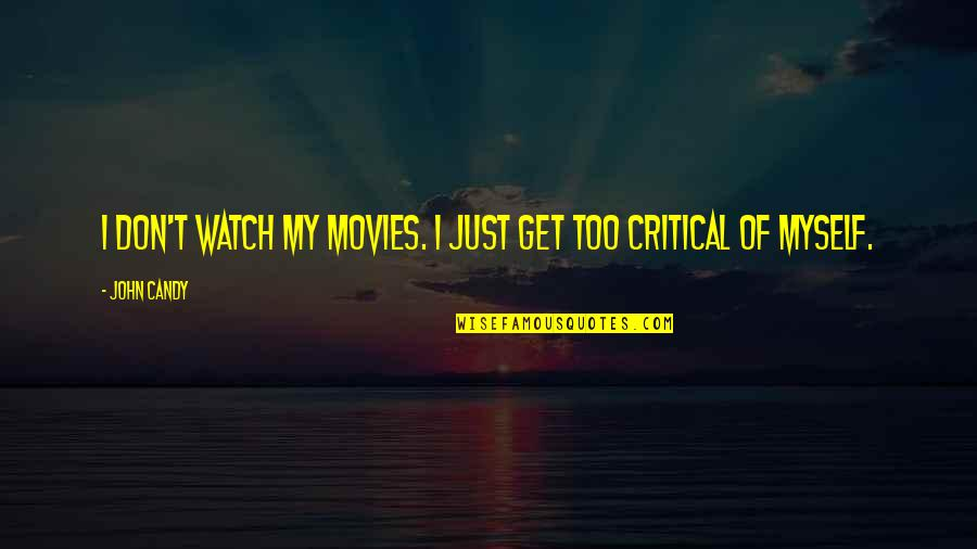 Critical Quotes By John Candy: I don't watch my movies. I just get