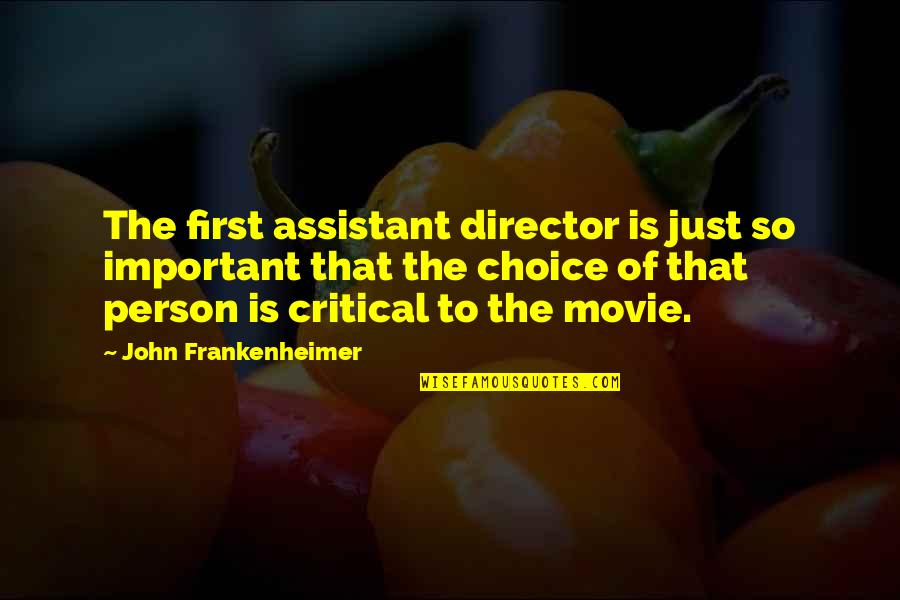 Critical Quotes By John Frankenheimer: The first assistant director is just so important