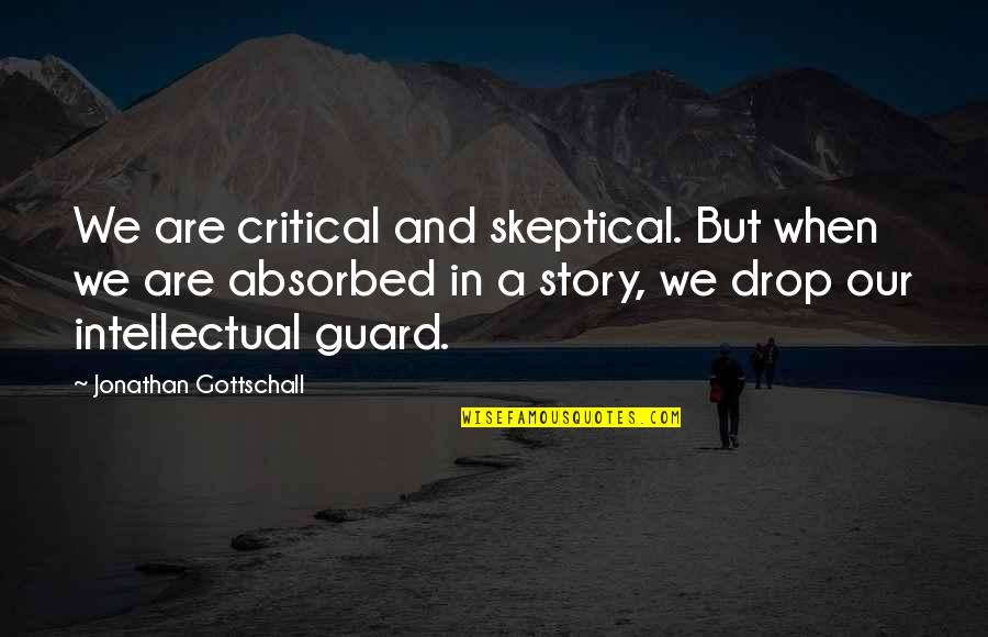 Critical Quotes By Jonathan Gottschall: We are critical and skeptical. But when we
