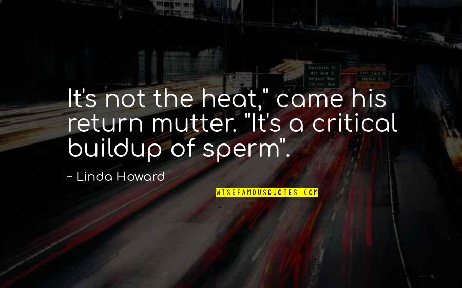 "Critical Quotes By Linda Howard: It's not the heat,"" came his return mutter."