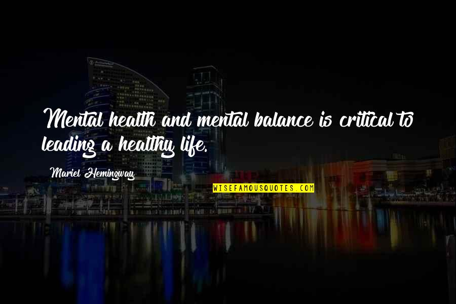 Critical Quotes By Mariel Hemingway: Mental health and mental balance is critical to