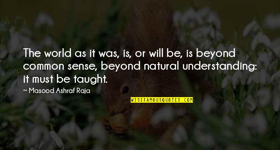 Critical Quotes By Masood Ashraf Raja: The world as it was, is, or will