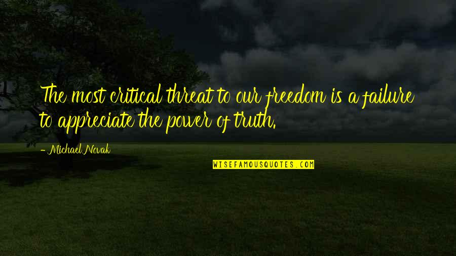 Critical Quotes By Michael Novak: The most critical threat to our freedom is