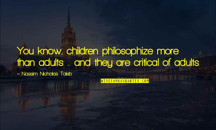 Critical Quotes By Nassim Nicholas Taleb: You know, children philosophize more than adults -