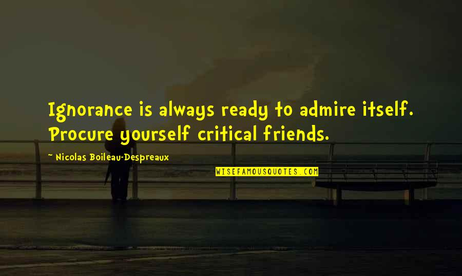 Critical Quotes By Nicolas Boileau-Despreaux: Ignorance is always ready to admire itself. Procure