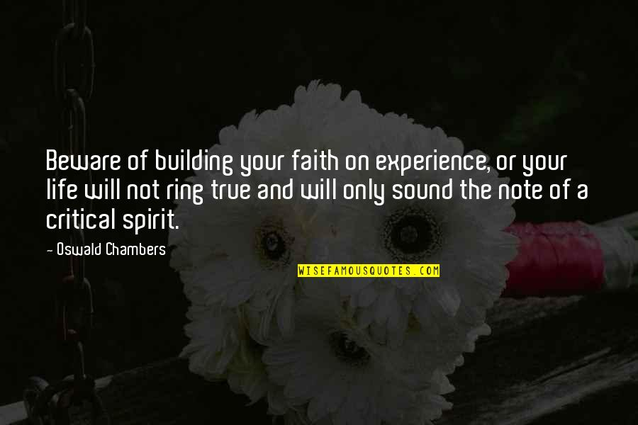 Critical Quotes By Oswald Chambers: Beware of building your faith on experience, or